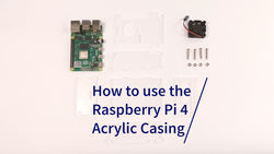 How to Use the Raspberry Pi 4 Acrylic Casing