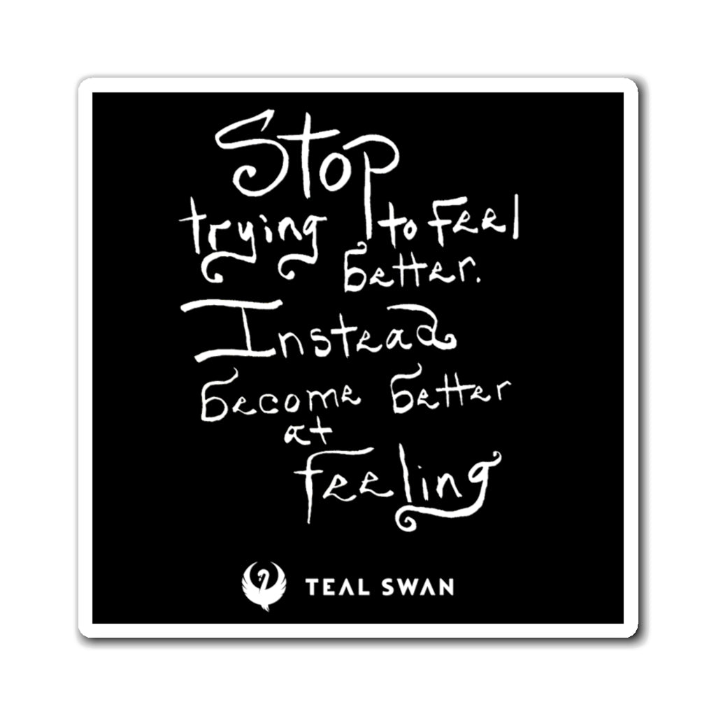 Stop Trying To Feel Better Quote - Magnets