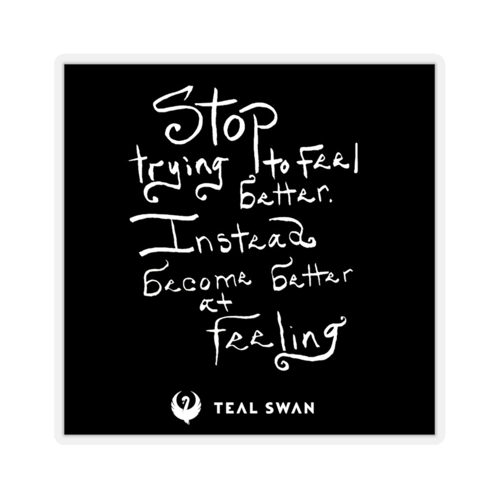 Stop Trying To Feel Better Quote - Square Stickers