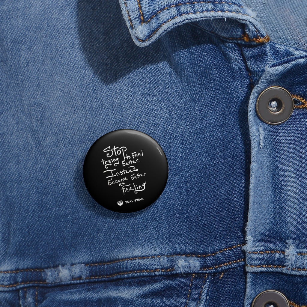 Stop Trying To Feel Better Quote - Pin Buttons