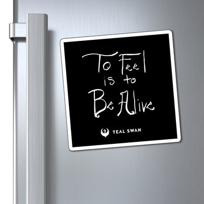 To Feel is to Be Alive Quote - Magnets