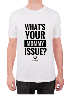 What's Your Mommy Issue? - Unisex T-Shirt