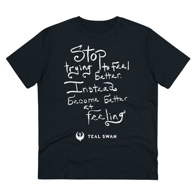 Stop Trying To Feel Better Quote - Organic T-shirt - Unisex