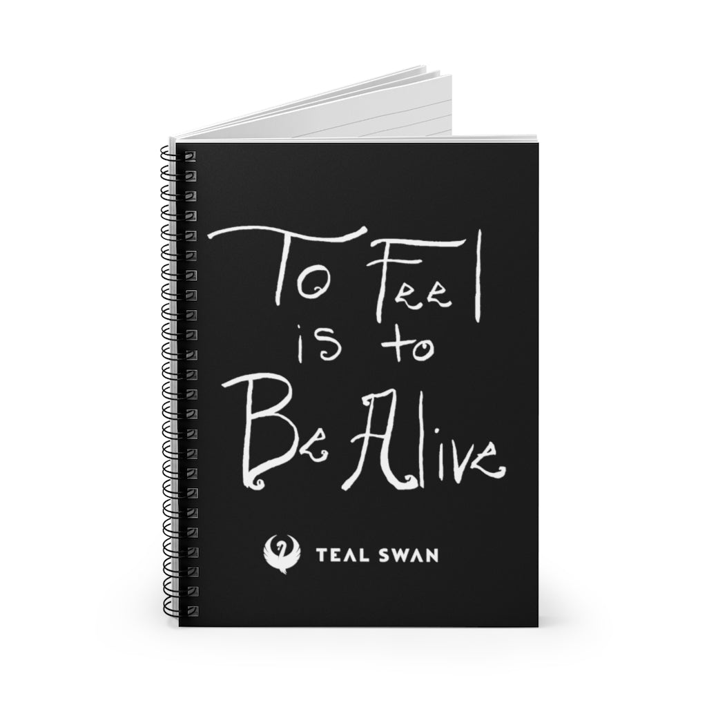 To Feel Is To Be Alive Quote - Spiral Notebook