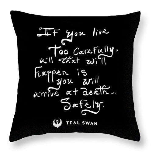 Live Too Carefully Quote - Throw Pillow