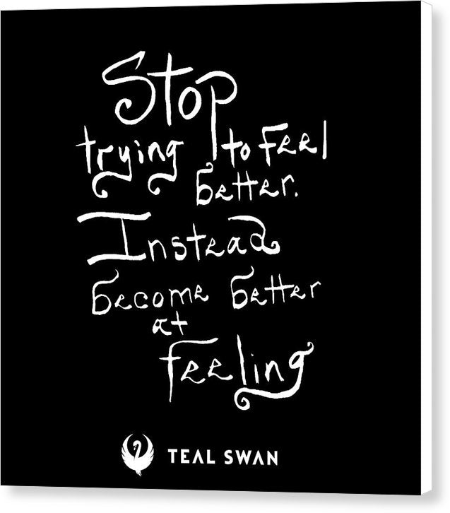 Stop Trying To Feel Better Quote - Canvas Print
