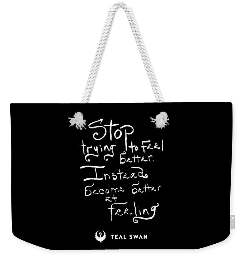Stop Trying To Feel Better Quote - Weekender Tote Bag