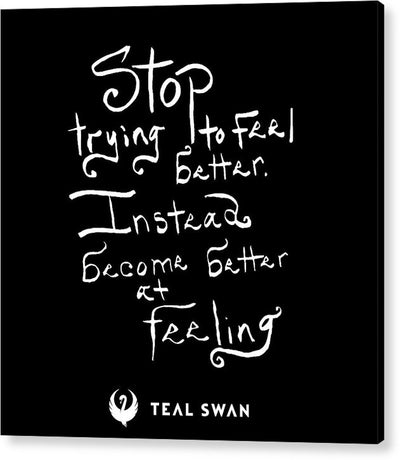 Stop Trying To Feel Better Quote - Acrylic Print
