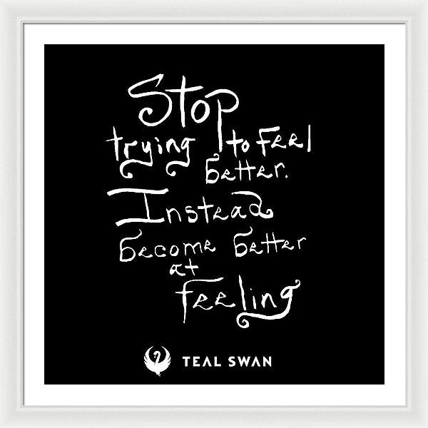 Stop Trying To Feel Better Quote - Framed Print