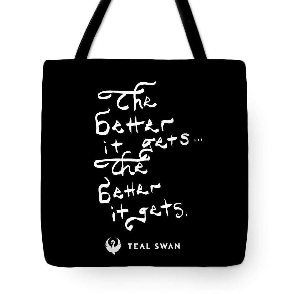 The Better It Gets Quote - Tote Bag