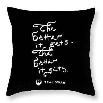 The Better It Gets Quote - Throw Pillow