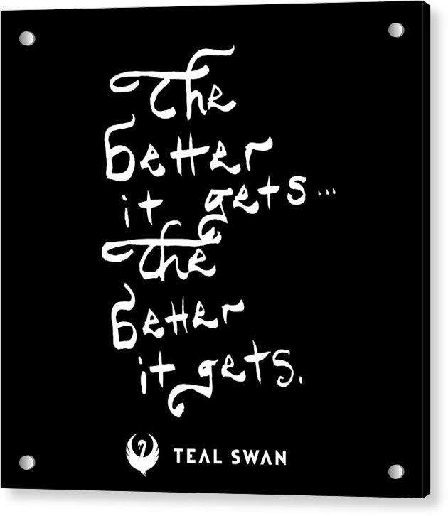 The Better It Gets Quote - Acrylic Print