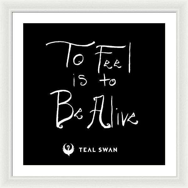 To Feel Is To Be Alive Quote - Framed Print