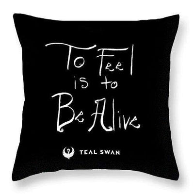 To Feel Is To Be Alive Quote - Throw Pillow