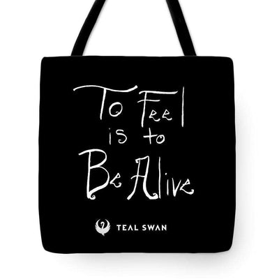 To Feel Is To Be Alive Quote - Tote Bag