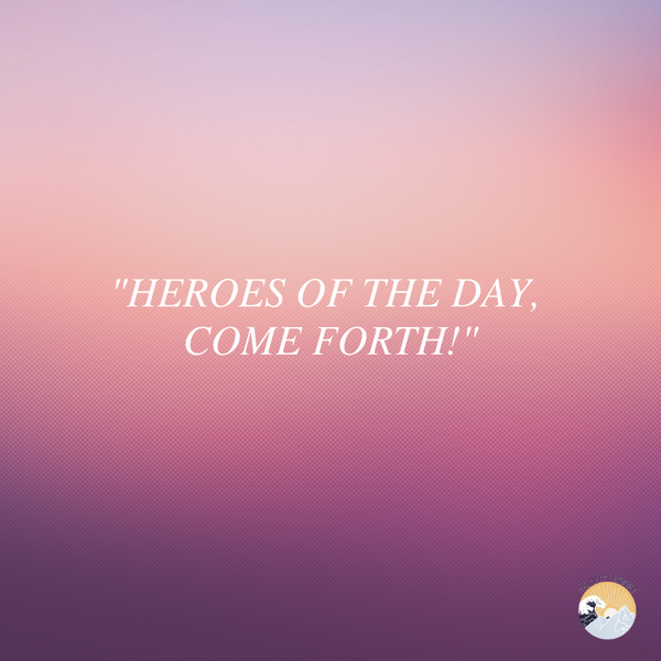 """HEROES OF THE DAY, COME FORTH!"" - Prophetic Dream"