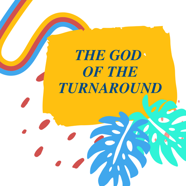 The God of the Turnaround