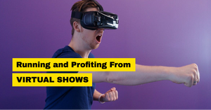 Virtual Shows - A Business Model For Running and Profiting From Online Shows