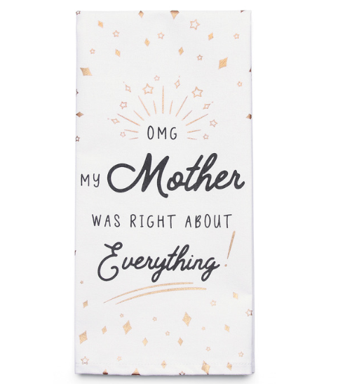My Mother Was Right About Everything Tea Towel