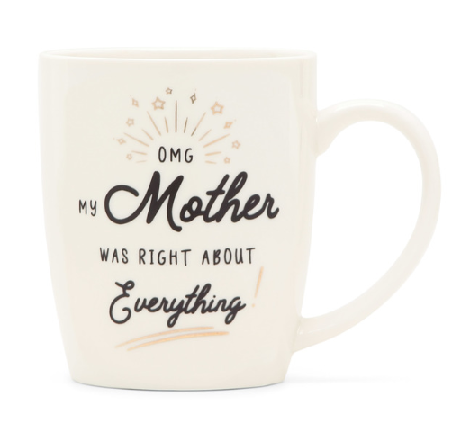 My Mother Was Right About Everything Mug