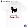 Living the pug life - T-shirt for the pug lover