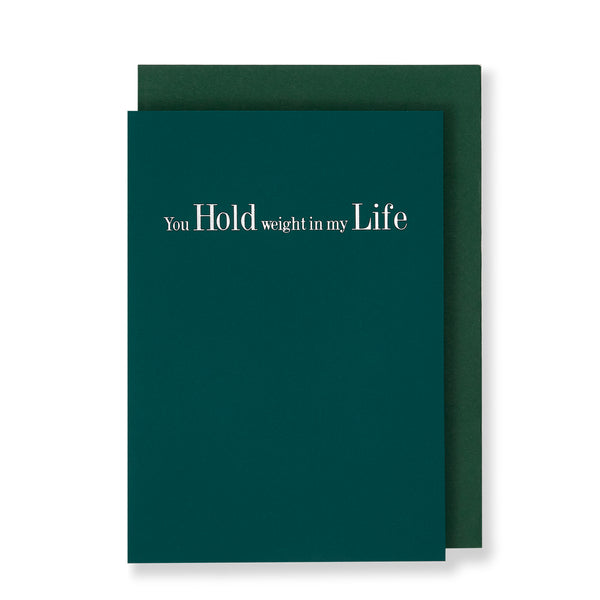 You Hold Weight In My Life Greeting Card in Forest Green, Front