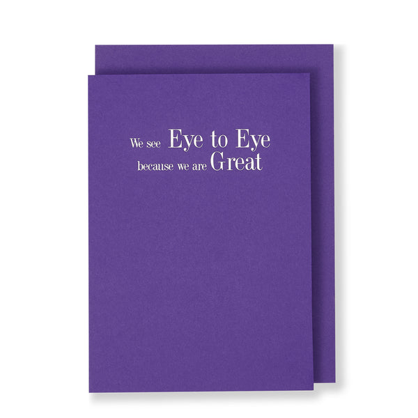 We See Eye To Eye Because We Are Great Greeting Card in Warm Purple, Front