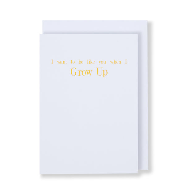 I Want To Be Like You When I Grow Up Greeting Card in White, Front