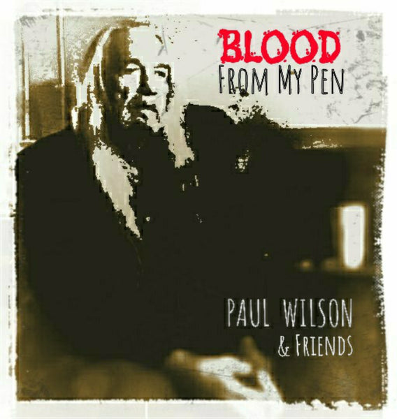 Paul Wilson & Friends - Blood From My Pen