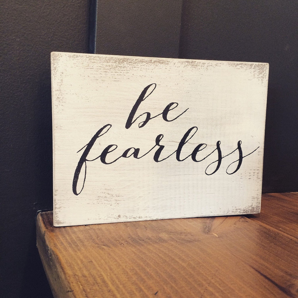 WOOD SIGN - BE FEARLESS