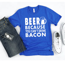 Load image into Gallery viewer, Beer Because You Cant Drink Bacon T-shirt
