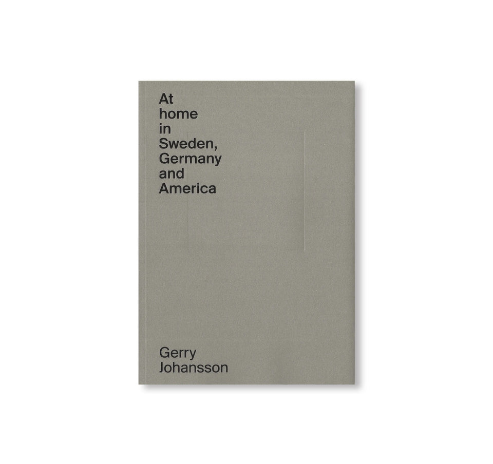 Gerry Johansson: AT HOME IN SWEDEN, GERMANY AND AMERICA [SIGNED]