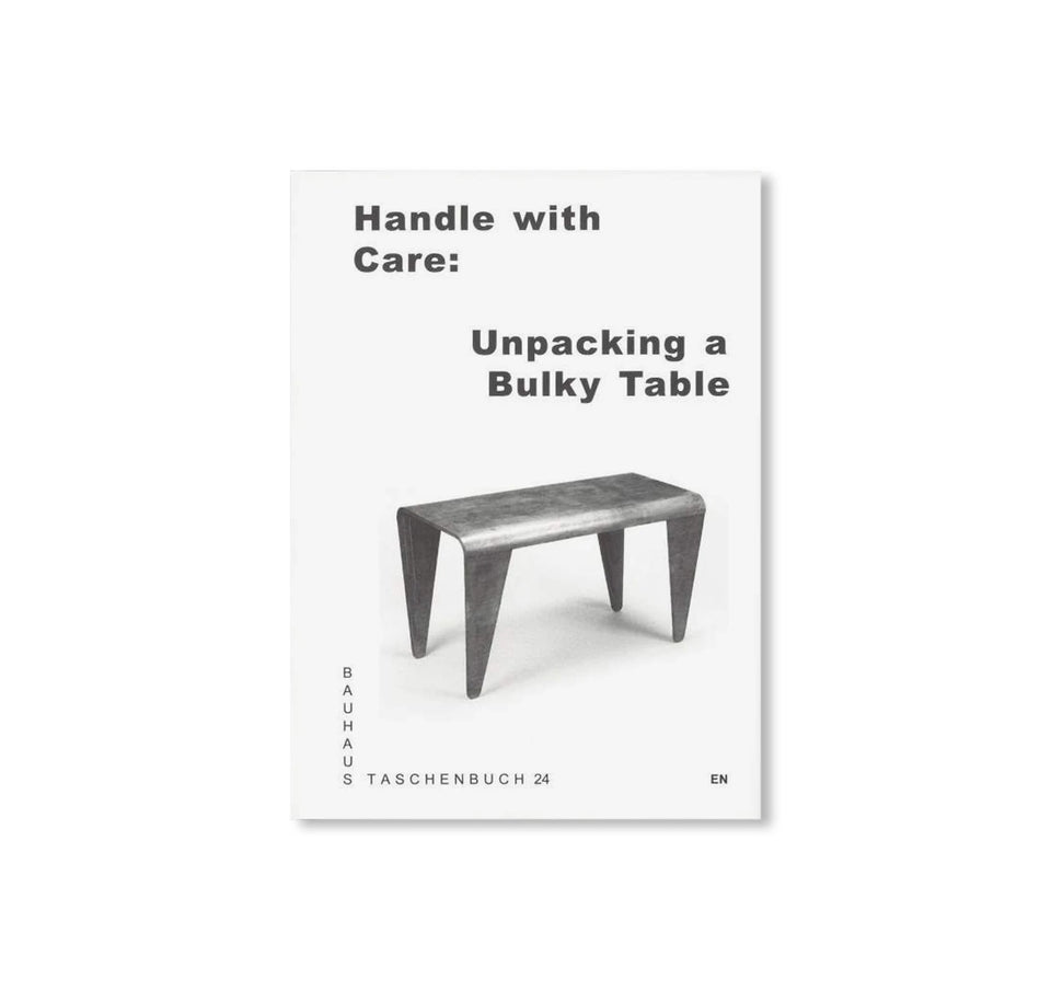 Bauhaus Paperback 24: HANDLE WITH CARE: UNPACKING A BULKY TABLE