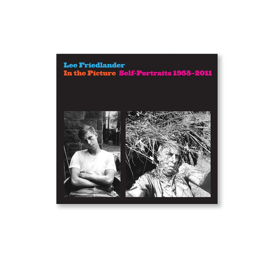 Lee Friedlander: IN THE PICTURE SELF-PORTRAITS 1958–2011
