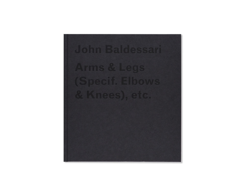 John Baldessari: ARMS AND LEGS (SPECIF. ELBOWS & KNEES), ETC.