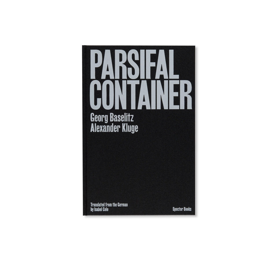 Georg Baselitz, Alexander Kluge: PARSIFAL CONTAINER