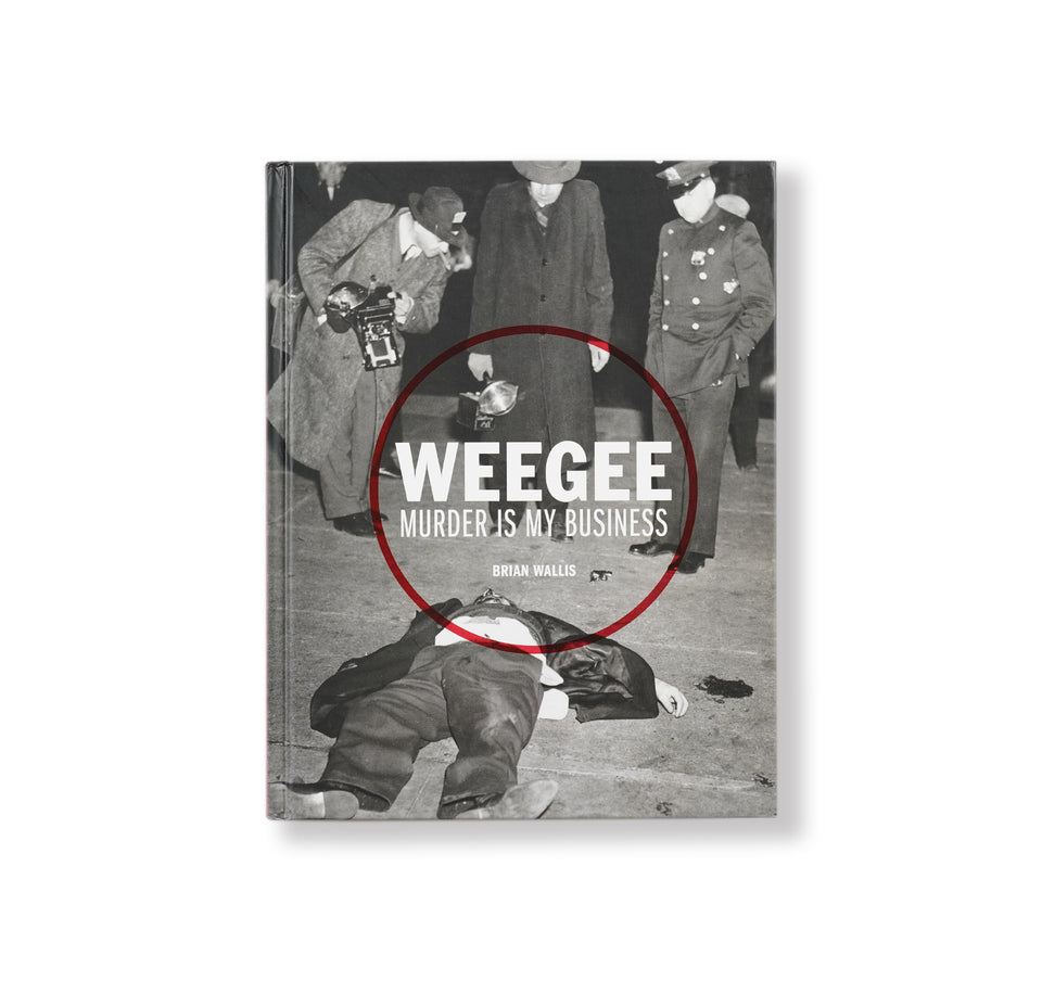 Weegee: MURDER IS MY BUISINESS