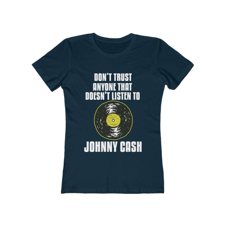 Johnny Cash Don't Trust Anyone That Doesn't Listen To Johnny Cash T Shirt Women's