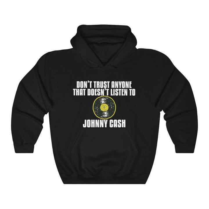 Johnny Cash Don't Trust Anyone That Doesn't Listen To Johnny Cash Hoodie