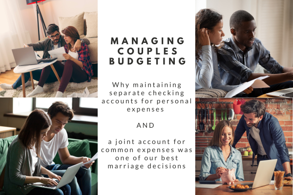 "four couples evaluating expenses and budgeting together; between the four pictures, text reads ""Managing couples budgeting.  Why maintaining separate checking accounts for personal expenses and a joint account for couples expenses was one of our best marriage decisions"