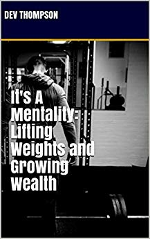 It's A Mentality: Lifting Weights and Growing Wealth