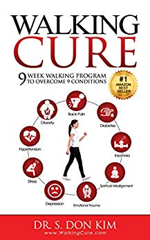 Walking Cure: 9 Week Walking Program to Overcome Obesity, Back Pain, Diabetes, Hypertension, Depression, Insomnia, Stress, Emotional Trauma and Spiritual Misalignment.
