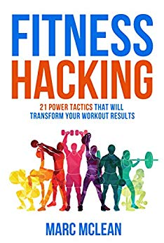 Fitness Hacking: 21 Power Tactics That Will Transform Your Workout Results