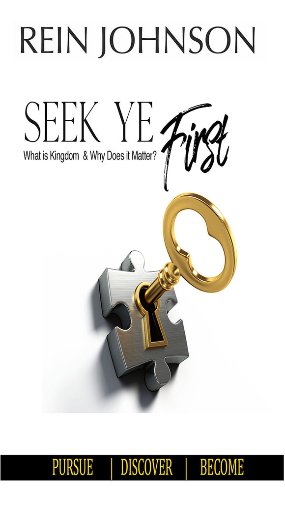 Seek Ye First: What is Kingdom & Why Does it Matter? (Physical Book)