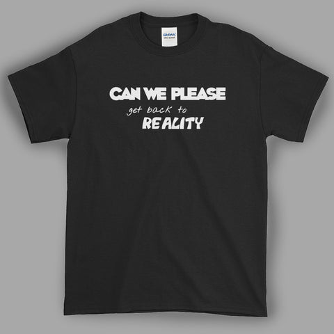 Back to Reality Funny Graphic T-Shirt 100% Cotton Tee - Bentley York