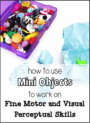 How to Use Mini Objects to work on Fine Motor and Visual Perceptual Skills