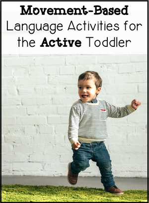 Movement-Based Language Activities for the Active Toddler