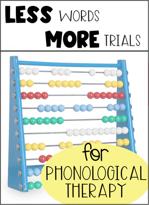 Why you Need LESS Words & MORE Trials for Phonological Therapy