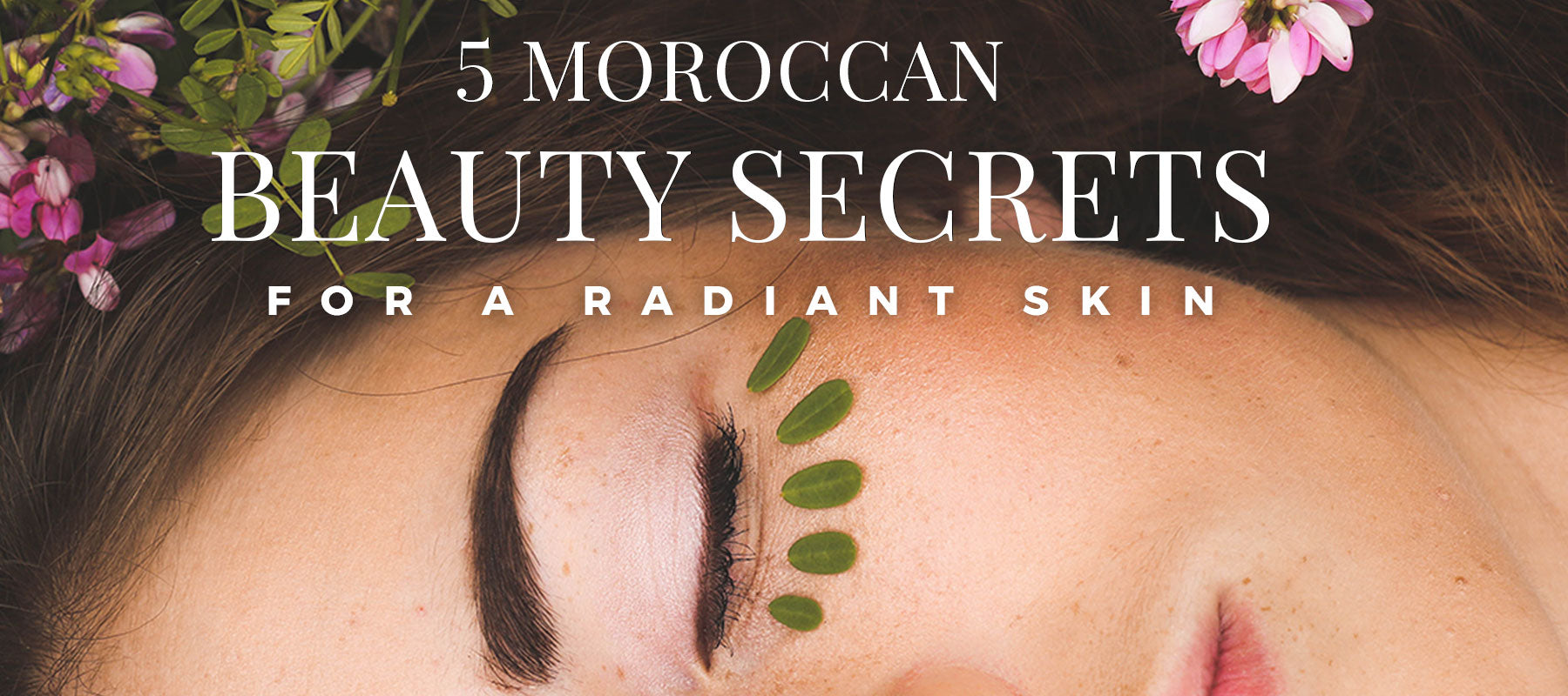 5 Moroccan Beauty Secrets for a Radiant Skin