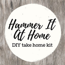 "Load image into Gallery viewer, ""HAMMER-IT-AT-HOME"" - DIY ""Take Home Kits"" (Part 1)"